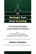 The Strategic Truth about Investing - Alexandre, Carlos X.