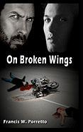 On Broken Wings - Porretto, Francis W.