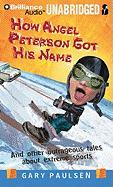 How Angel Peterson Got His Name: And Other Outrageous Tales about Extreme Sports - Paulsen, Gary