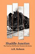 Shaddle Junction: The Paul Lee McWhorter Western Life Series - Koheen, A. R.