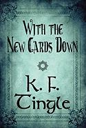 With the New Cards Down - Tingle, K. F.
