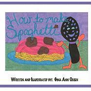 How to Make Spaghetti - Olsen, Gina Ann