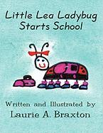 Little Lea Ladybug Starts School - Braxton, Laurie A.