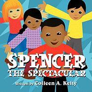 Spencer the Spectacular - Kelty, Colleen A.