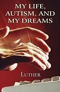 My Life, Autism, and My Dreams - Luther, Mott Fra