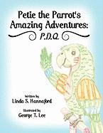 Petie the Parrot's Amazing Adventures: P.D.Q. - Hannaford, Linda S.