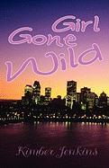 Girl Gone Wild - Jenkins, Kimber