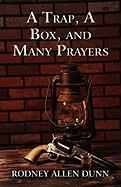A Trap, a Box, and Many Prayers - Dunn, Rodney Allen