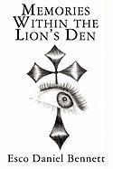 Memories Within the Lion's Den - Bennett, Esco Daniel