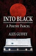 Into Black: A Poetry Parcel - Guffey, Alex