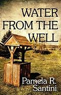 Water from the Well - Santini, Pamela R.