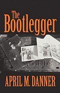The Bootlegger - Danner, April M.