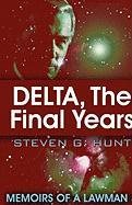 Delta, the Final Years: Memoirs of a Lawman 3 - Hunt, Steve G.