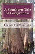 A Southern Tale of Forgiveness - Morrison, Brandi Lei