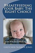 Breastfeeding Your Baby: The Right Choice - Jones, Gretchen Slinker