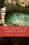 The Legacy of Aaron Geist - Durbin, Terry L.