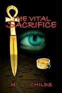 The Vital Sacrifice - Childs, M. L.