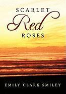 Scarlet Red Roses - Smiley, Emily Clark