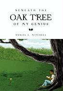 Beneath the Oak Tree of My Genius - Mitchell, Daniel L.