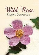 Wild Rose - Donaldson, Pauline