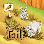 Where Is My Tail? - Morris, Everlena