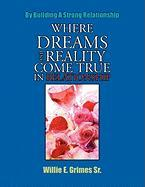 Where Dreams and Reality Come True in Relationship - Grimes Sr, Willie E.