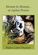 Moment by Moment...an Ageless Process - Swayzee, Nancy Lister