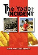 The Yoder Incident - Smith, Mark Alexander