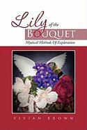 Lily of the Bouquet: Mystical Methods of Exploration - Brown, Vivian