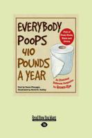 Everybody Poops 410 Pounds a Year: An Illustrated Bathroom Companion for Grown-Ups (Large Print 16pt) - Flanagan, Deuce