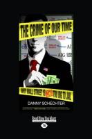 The Crime of Our Time: Why Wall Street Is Not Too Big to Jail (Large Print 16pt) - Schechter, Danny