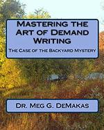 Mastering the Art of Demand Writing: The Case of the Backyard Mystery - Demakas, Dr Meg G.
