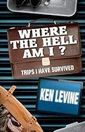 Where the Hell Am I? Where the Hell Am I? - Levine, MR Ken; Levine, Ken Ken