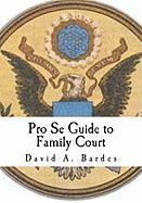 Pro Se Guide to Family Court - Bardes, David A.