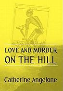 Love and Murder on the Hill - Angelone, Catherine