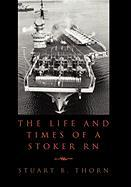 The Life and Times of a Stoker R.N - Thorn, Stuart B.