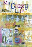 My Crazy Life: How I Survived My Family