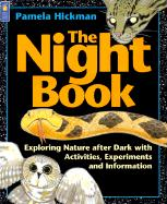 The Night Book: Exploring Nature After Dark with Activities, Experiments and Information - Hickman, Pamela