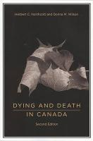 Dying and Death in Canada - Wilson, Donna M.; Northcott, Herbert C.