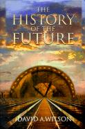 The History of the Future - Wilson, David A.