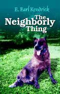 The Neighborly Thing - Kendrick, E. Earl