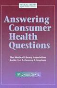 Answering Consumer Health Questions: The Medical Library Association Guide for Reference Librarians - Spatz, Michele