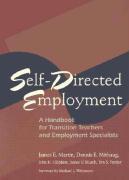 Self-Directed Employment: A Handbook for Transition Teachers and Employment Specialists - Martin, James E.; Mithaug, Dennis E.; Husch, James V.