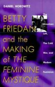 Horowitz, D:  Betty Friedan and the Making of the Feminine M: The American Left, the Cold War and Modern Feminism (Culture, Politics, and the Cold War)