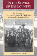In the Service of His Country: The Biography of Dasang Damdul Tsarong, Commander General of Tibet - Tsarong, Dundul Namgyal
