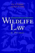Wildlife Law: A Primer - Freyfogle, Eric T.; Goble, Dale D.