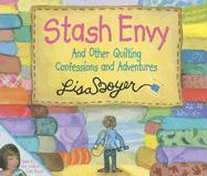 Stash Envy and Other Quilting Confessions and Adventures - Boyer, Lisa