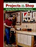 Projects for Your Shop: Building Your Own Workshop Essentials - Teague, Matthew