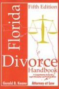 Florida Divorce Handbook: A Comprehensive Source of Legal Information and Practical Advice - Keane, Gerald B.