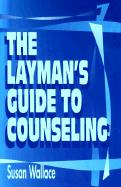 The Layman's Guide to Counseling - Wallace, Susan
